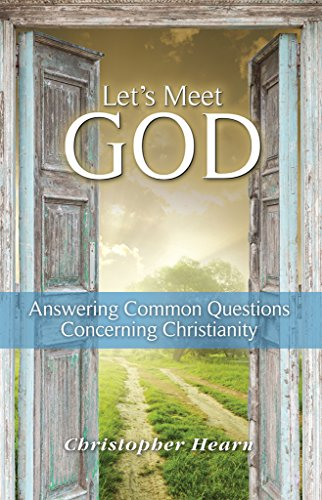 Book: Let's Meet God - Answering Common Questions Concerning Christianity by Christopher Hearn