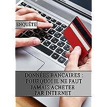 Données bancaire : Pourquoi il ne faut jamais Acheter par Internet (French Edition)