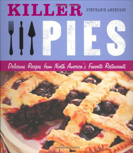 Killer Pies: Delicious Recipes from North America's Favorite Restaurants (Killer (Chronicle Books))