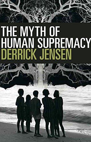 Image result for derrick jensen myth of human supremacy