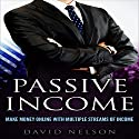 Passive Income: Make Money Online with Multiple Streams of Income Audiobook by David Nelson Narrated by Bill Nevitt