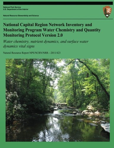 Download National Capital Region Network Inventory and Monitoring Program Water Chemistry and Quantity Monitoring Protocol: Water chemistry, nutrient dynamics, ... Resource Report NPS/NCRN/NRR?2011/423 pdf epub