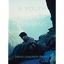 A Youth Wasted Climbing