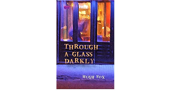 Through a glass darkly kindle edition by hugh fox literature through a glass darkly kindle edition by hugh fox literature fiction kindle ebooks amazon fandeluxe Image collections