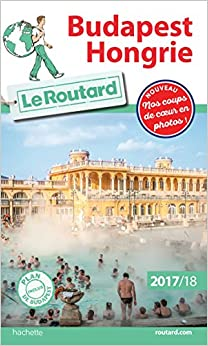 Guide du Routard Budapest, Hongrie 2017/2018