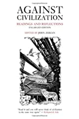 Against Civilization: Readings and Reflections Kindle Edition