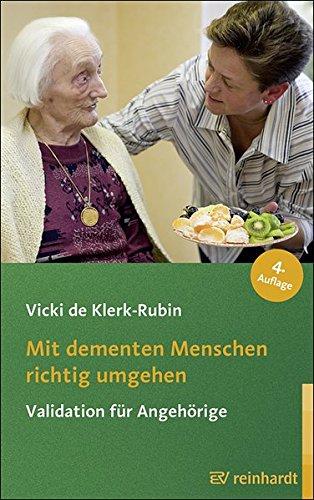 Mit dementen Menschen richtig umgehen: Validation für Angehörige (Reinhardts Gerontologische Reihe)