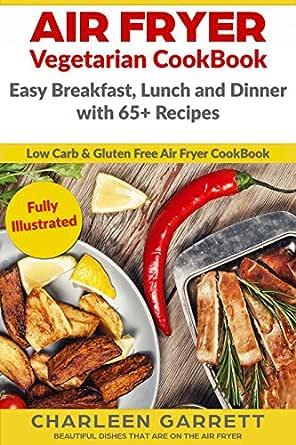 Air Fryer Vegetarian CookBook: Easy Breakfast, Lunch and