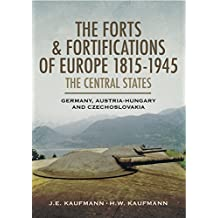 The Forts and Fortifications of Europe 1815-1945: The Central States: Germany, Austria-Hungry and Czechoslovakia