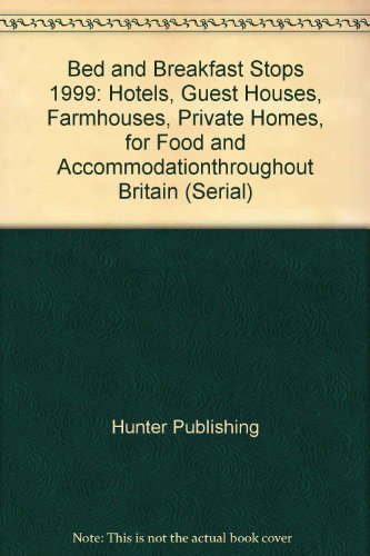 Bed and Breakfast Stops 1999: Hotels, Guest Houses, Farmhouses, Private Homes, for Food and...