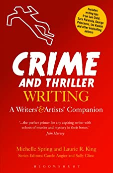 Crime and Thriller Writing: A Writers' & Artists' Companion (WritersÂ? and ArtistsÂ? Companions) by [Spring, Michelle, Laurie R. King]