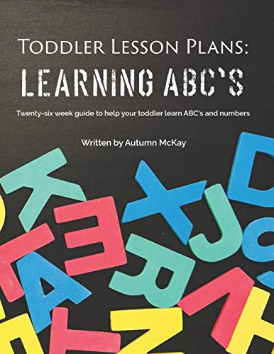 Toddler Lesson Plans: Learning ABC's: Twenty-six week guide to help your toddler learn ABC's and numbers(paperback-black and white) (Early Learning) (Lesson Plan Activities For 2 Year Olds)