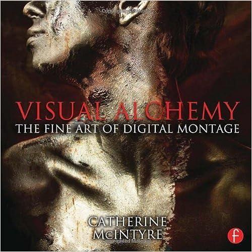 Visual Alchemy: The Fine Art of Digital Montage by Catherine McIntyre (6-Jan-2014)