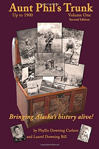 Aunt Phil's Trunk, Vol. 1: An Alaska Historian's Collection of Treasured Tales