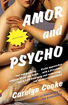 Amor and Psycho: Stories (Vintage Contemporaries) by [Cooke, Carolyn]