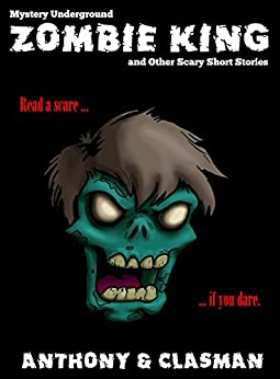 Zombie King and Other Scary Short Stories for Halloween (Mystery Underground) by [Anthony, David, David Clasman, Charles]