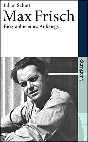 max frisch biographie eines aufstiegs 1911 1954 suhrkamp taschenbuch amazonde julian schtt bcher - Max Frisch Lebenslauf