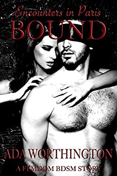 Bound: A Femdom BDSM Story (Encounters in Paris Book 2) by [Worthington, Ada]