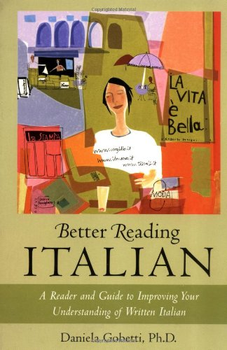 Better Reading Italian : A Reader and Guide to Improving Your Understanding of Written Italian