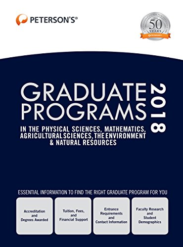 Graduate Programs in the Physical Sciences, Mathematics, Agricultural Sciences, Environment & Natural Resources 2018 (Peterson's Graduate Programs in ... the Environment & Natural Resources)