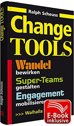 Change Tools: Wandel bewirken, Super-Teams gestalten, Engagement mobilisieren, Workbook