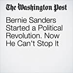 Bernie Sanders Started a Political Revolution. Now He Can't Stop It | Chris Cillizza