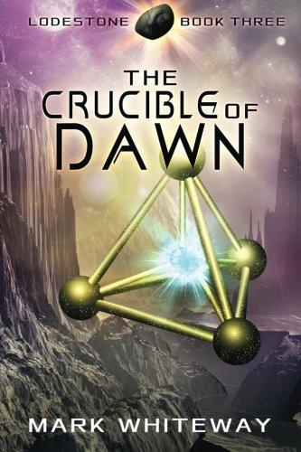 Lodestone Book Three: The Crucible of Dawn (Volume 3)