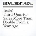 Tesla's Third-Quarter Sales More Than Double From a Year Ago | Tim Higgins
