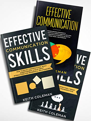 Communication: 3 Books in 1 - Skills and Strategies to Effectively Speak Your Mind, How to Enjoy Conversations & Build Assertiveness, Amazing Strategies to Effectively Negotiate & Handle Conflicts