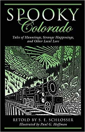 Spooky Colorado: Tales Of Hauntings, Strange Happenings, And Other Local Lore First Edition by S. E. Schlosser  (Author), Paul G. Hoffman (Author)