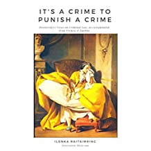 It's a Crime to Punish a Crime: Dostoevsky's Views on Criminal Law, as extrapolated from Vremia & Epokha
