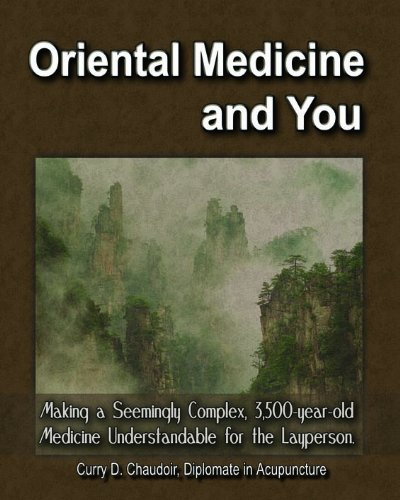 Oriental Medicine and You: Making a Seemingly Complex, 3,500-year-old Medicine Understandable for the Layperson ()