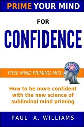 Prime Your Mind for Confidence: How The New Science of