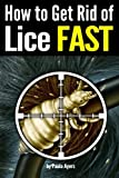How to Get Rid of Lice FAST: An Essential Guide to Getting Rid of Head Lice for Good