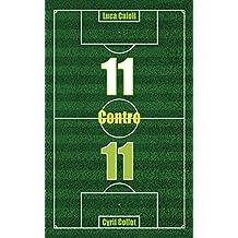 11 Contro 11 (Italian Edition)