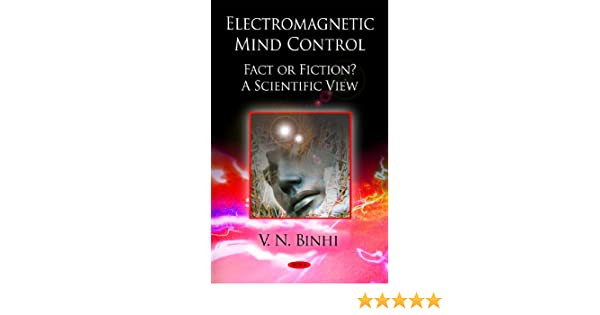 Electromagnetic Mind Control: Fact or Fiction?: A Scientific