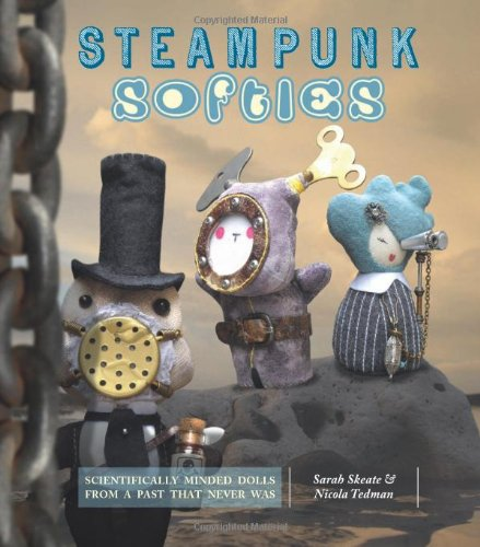 Steampunk Softies: Scientifically-Minded Dolls from a Past That Never Was 3