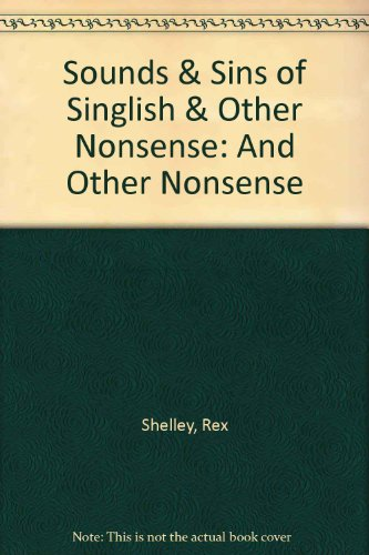 Sounds & Sins of Singlish & Other Nonsense: And Other Nonsense
