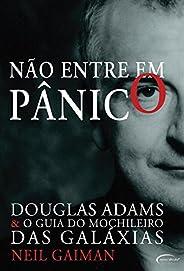Não Entre em Pânico. Douglas Adams & O Guia do Mochileiro das Galá