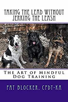 Taking the Lead without Jerking the Leash: The Art of Mindful Dog Training (English Edition) de [Blocker, Pat]