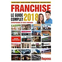 Franchise Le guide complet 2018 (French Edition)