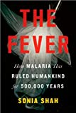 by Sonia Shah The Fever: How Malaria Has Ruled Humankind for 500,000 Years(text only)[Hardcover]2010