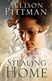 Front cover for the book Stealing Home: A Novel by Allison K. Pittman