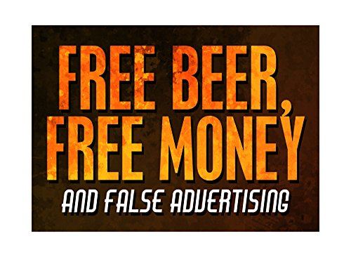 Free Beer Free Money And False Advertising Print Fun Drinking Humor Bar Wall Decoration Sign Aluminum Metal by iCandy Combat
