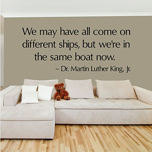 We may have all come on different ships, but we're in the same boat now. - 0242 - Home Decor - Wall Decor - MLK - Dr. Martin Luther King Jr. - Black History (This Month In History)