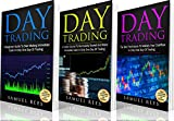 DAY TRADING: Ultimate Beginner Guide: 3 books in 1: A Beginner Guide + A Crash Course To Get Quickly Started + The Best Techniques to Make Immediate Cash In Only One Day of Trading