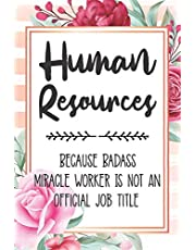 Human Resources: Because Badass Miracle Worker Is Not An Official Job Title Blank Lined Notebook Cute Journals for Human Resources Gift
