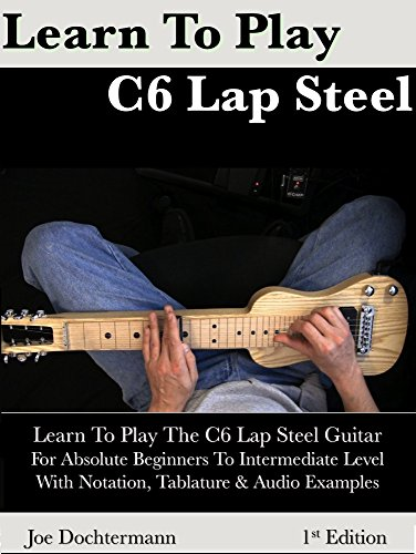 (Learn To Play C6 Lap Steel Guitar - For Absolute Beginner to Intermediate Level )