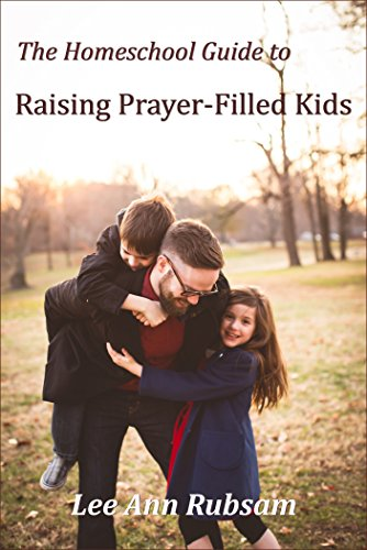 The Homeschool Guide to Raising Prayer-Filled Kids