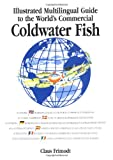 Multilingual Illustrated Guide to the World's Commercial Coldwater Fish, Frimodt, Claus and Dore, Ian, 0852382138
